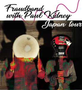 4.19 Fraudband with Paul Kidney Japan tour